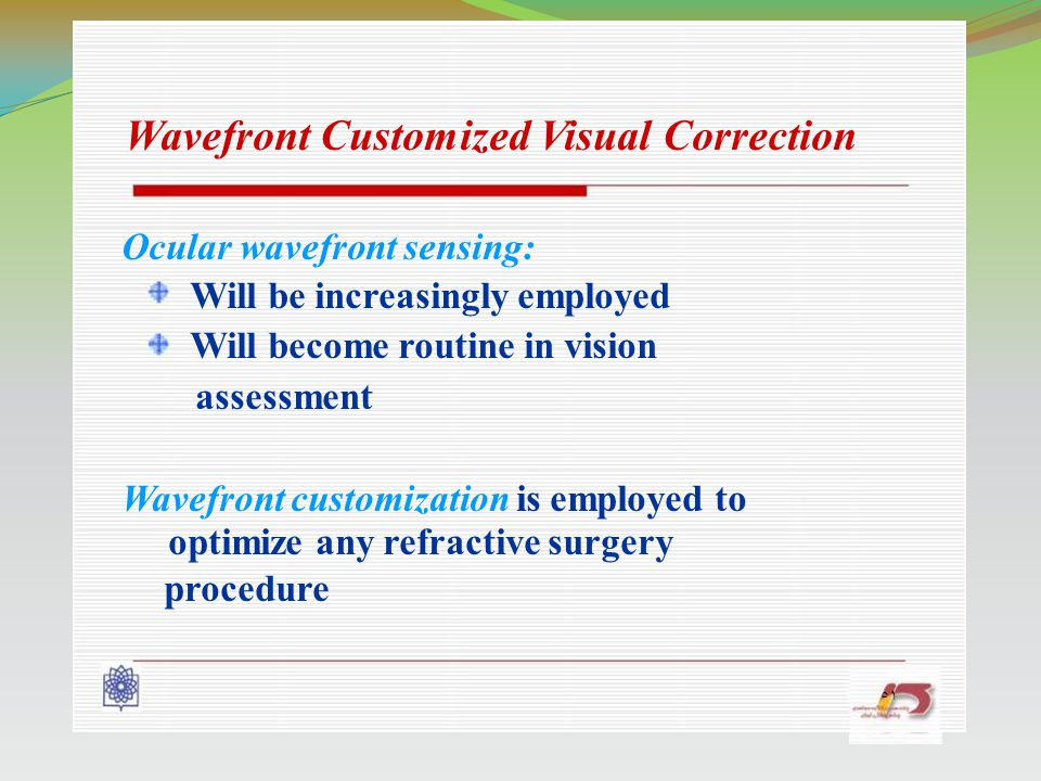 ٥١ Wavefront Customized Visual Correction Ocular wavefront sensing: Will be increasingly employed Will become routine in vision assessment Wavefront c
