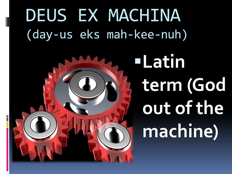 DEUS EX MACHINA (day-us eks mah-kee-nuh) Latin term (God out of the machine)
