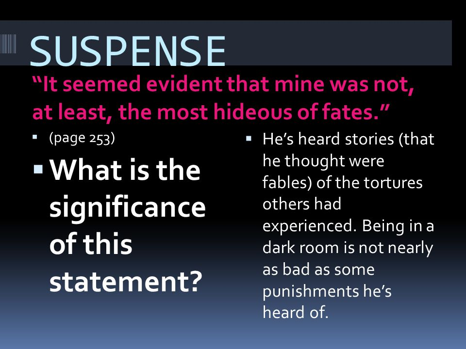 SUSPENSE It seemed evident that mine was not, at least, the most hideous of fates. (page 253) What is the significance of this statement? Hes heard st