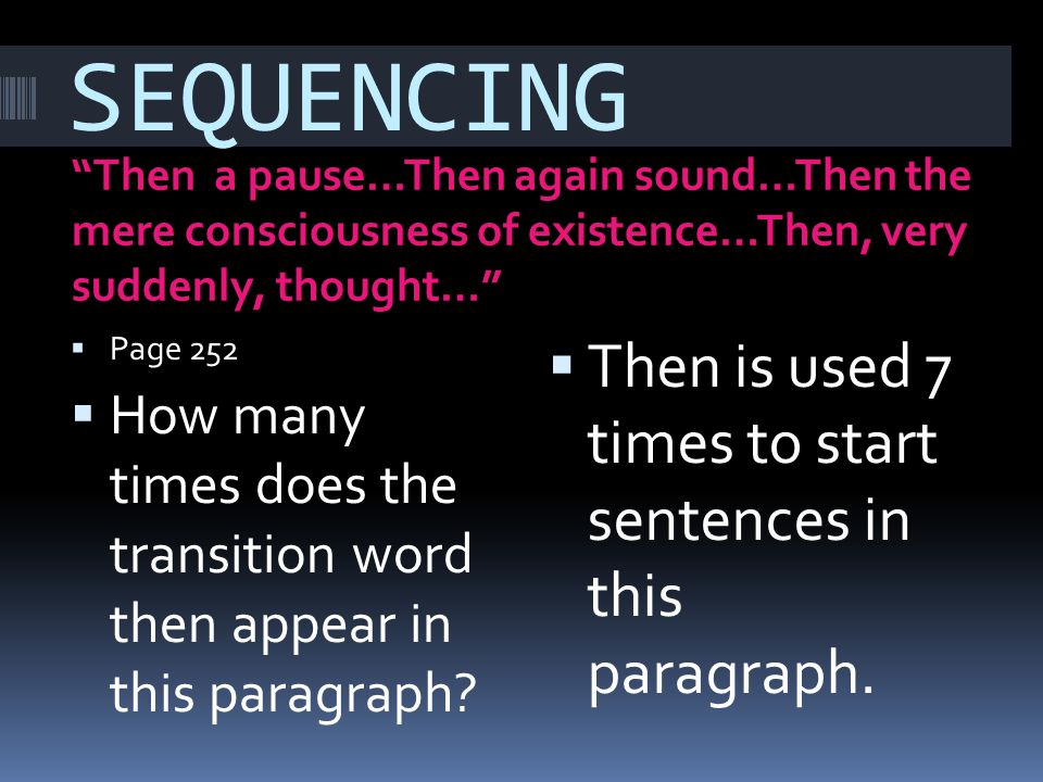 SEQUENCING Then a pause…Then again sound…Then the mere consciousness of existence…Then, very suddenly, thought… Page 252 How many times does the trans