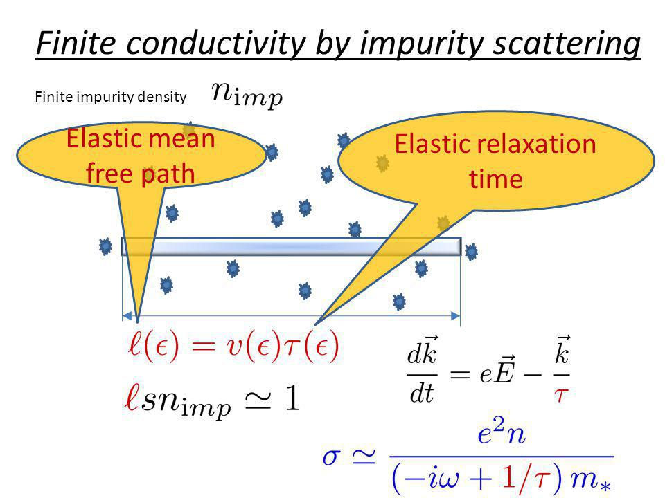 Finite conductivity by impurity scattering Finite impurity density Elastic mean free path Elastic relaxation time