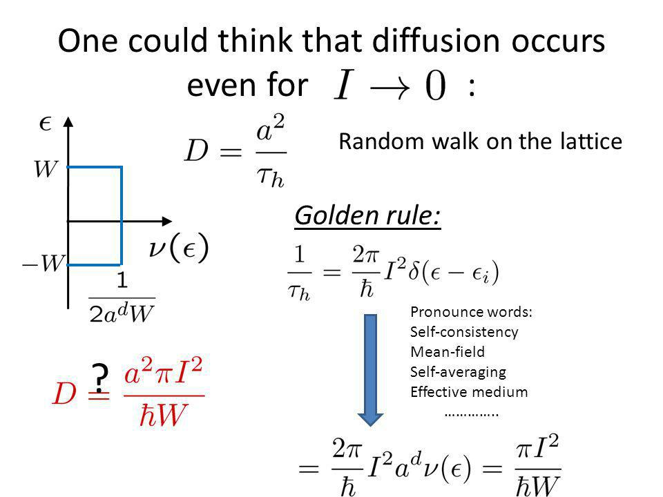 One could think that diffusion occurs even for : Golden rule: Random walk on the lattice Pronounce words: Self-consistency Mean-field Self-averaging E