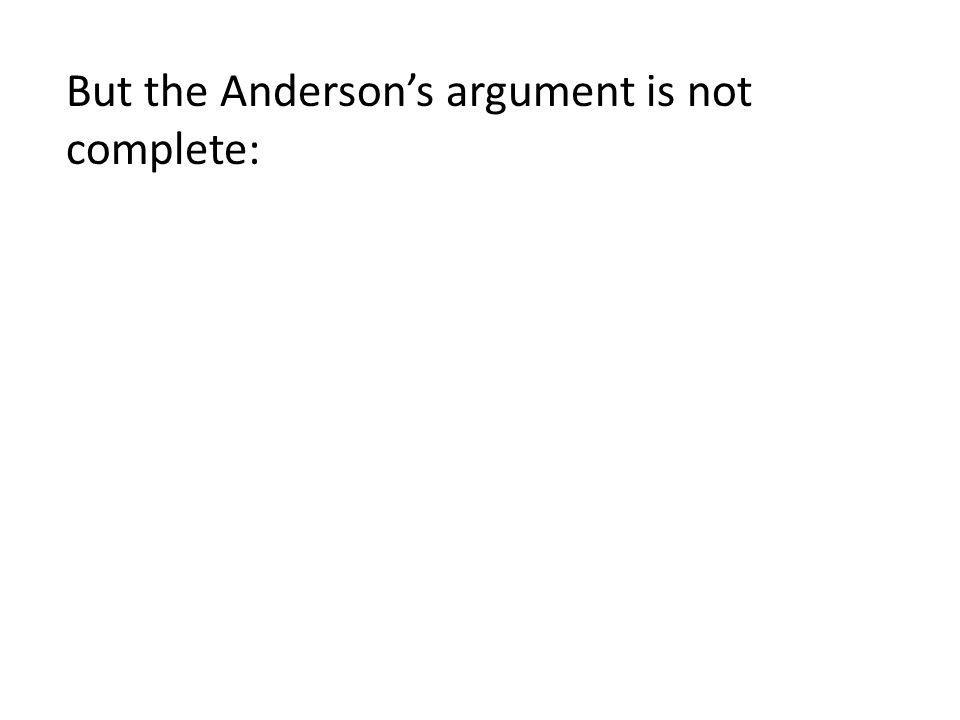 But the Andersons argument is not complete: