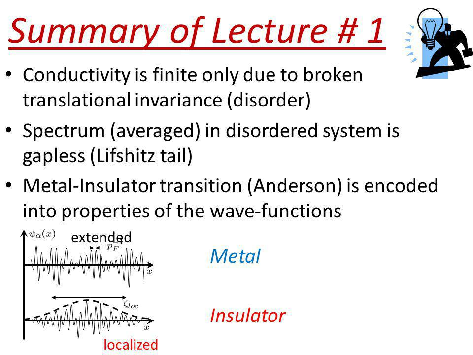 Summary of Lecture # 1 Conductivity is finite only due to broken translational invariance (disorder) Spectrum (averaged) in disordered system is gaple