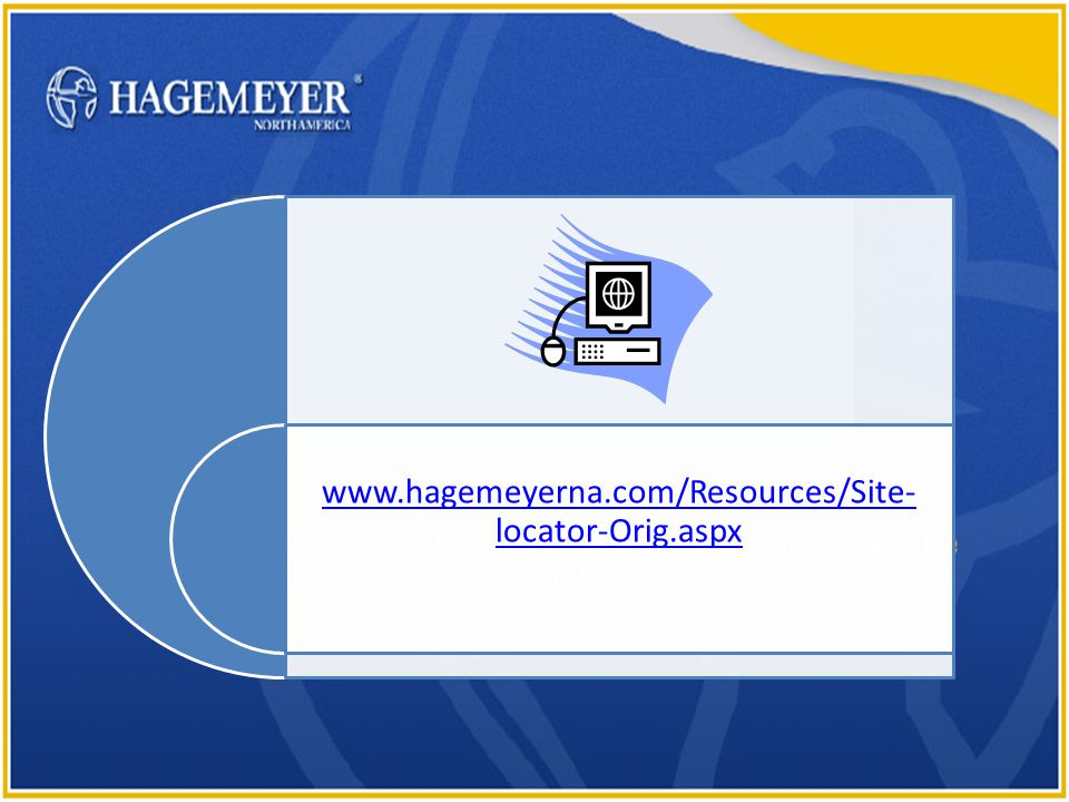 23.654321.4 GO www.hagemeyerna.com/Resources/Site- locator-Orig.aspx
