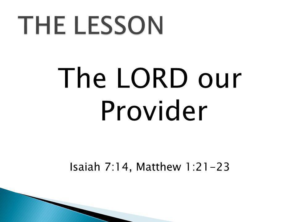 The LORD our Provider Isaiah 7:14, Matthew 1:21-23