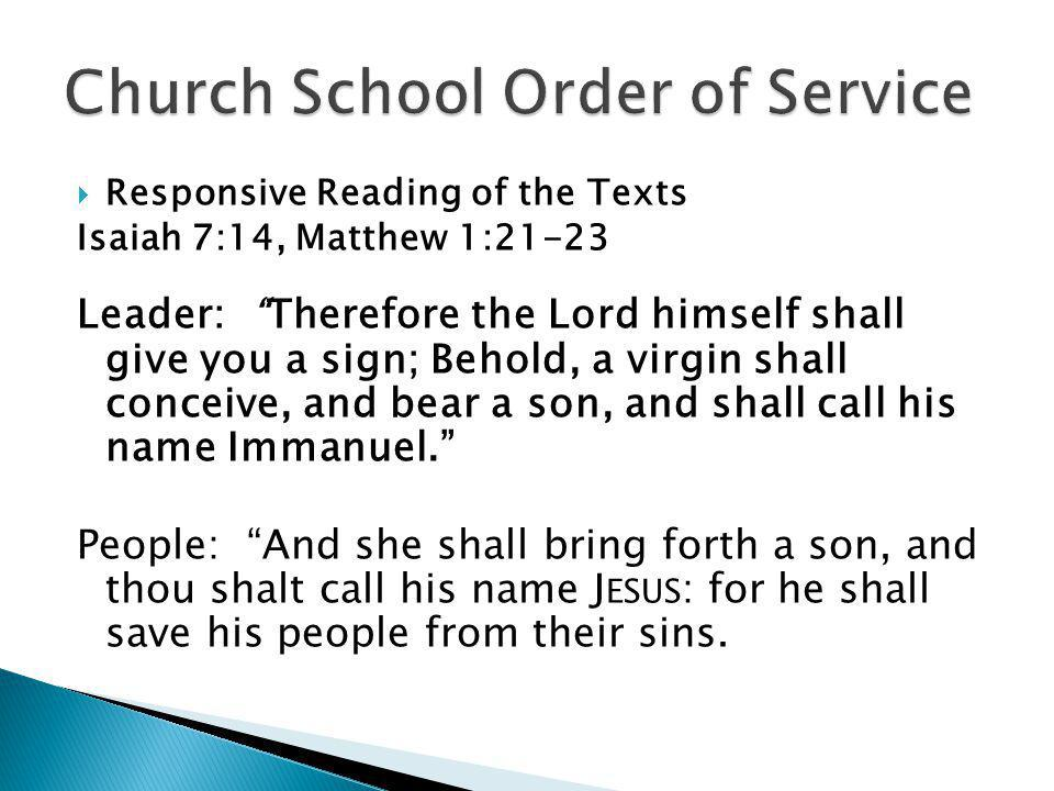 Responsive Reading of the Texts Isaiah 7:14, Matthew 1:21-23 Leader: Therefore the Lord himself shall give you a sign; Behold, a virgin shall conceive