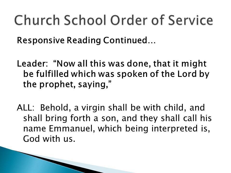 Responsive Reading Continued… Leader: Now all this was done, that it might be fulfilled which was spoken of the Lord by the prophet, saying, ALL: Beho