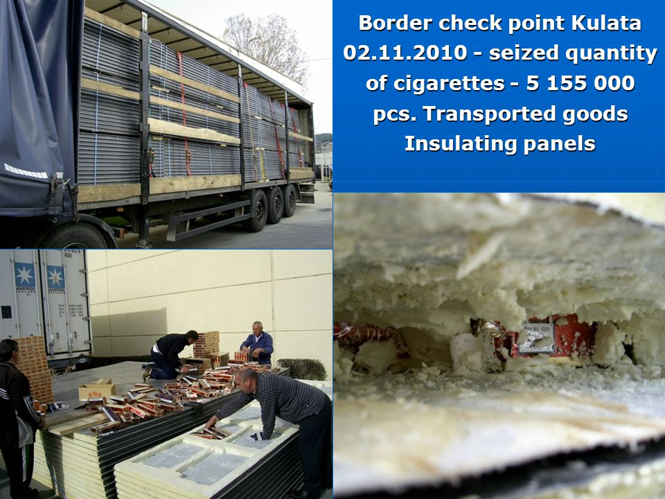 Border check point Kulata 02.11.2010 - seized quantity of cigarettes - 5 155 000 pcs. Transported goods Insulating panels