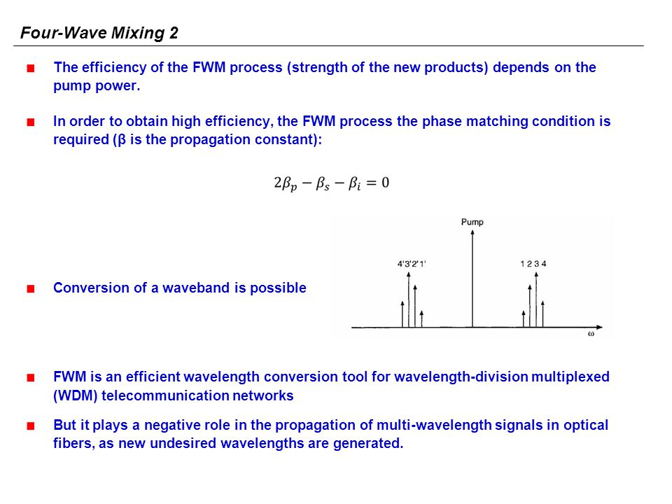 The efficiency of the FWM process (strength of the new products) depends on the pump power. In order to obtain high efficiency, the FWM process the ph