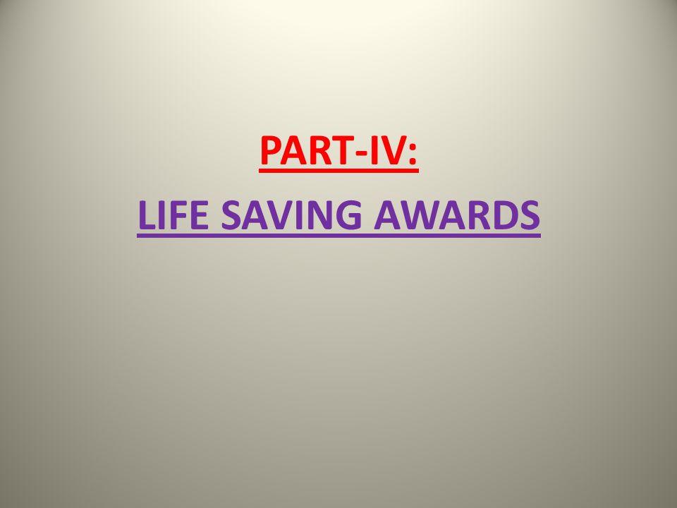 PART-IV: LIFE SAVING AWARDS