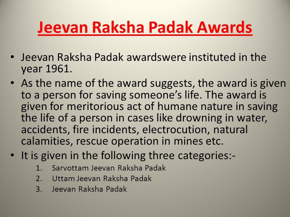Jeevan Raksha Padak Awards Jeevan Raksha Padak awardswere instituted in the year 1961. As the name of the award suggests, the award is given to a pers