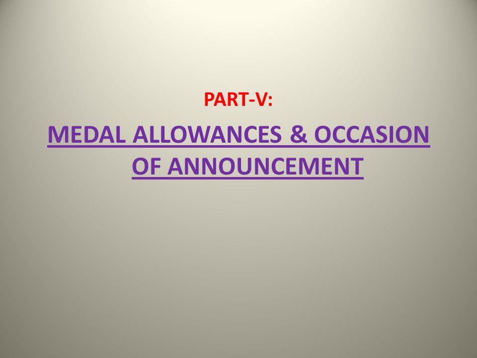 PART-V: MEDAL ALLOWANCES & OCCASION OF ANNOUNCEMENT