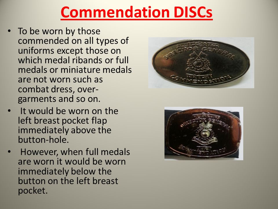 Commendation DISCs To be worn by those commended on all types of uniforms except those on which medal ribands or full medals or miniature medals are n