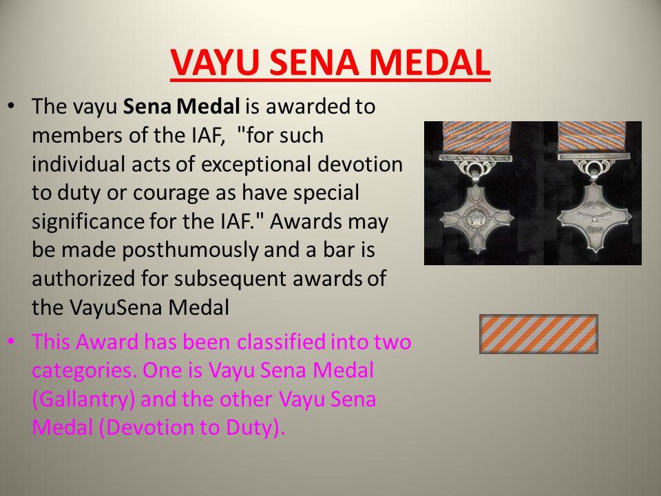 VAYU SENA MEDAL The vayu Sena Medal is awarded to members of the IAF,