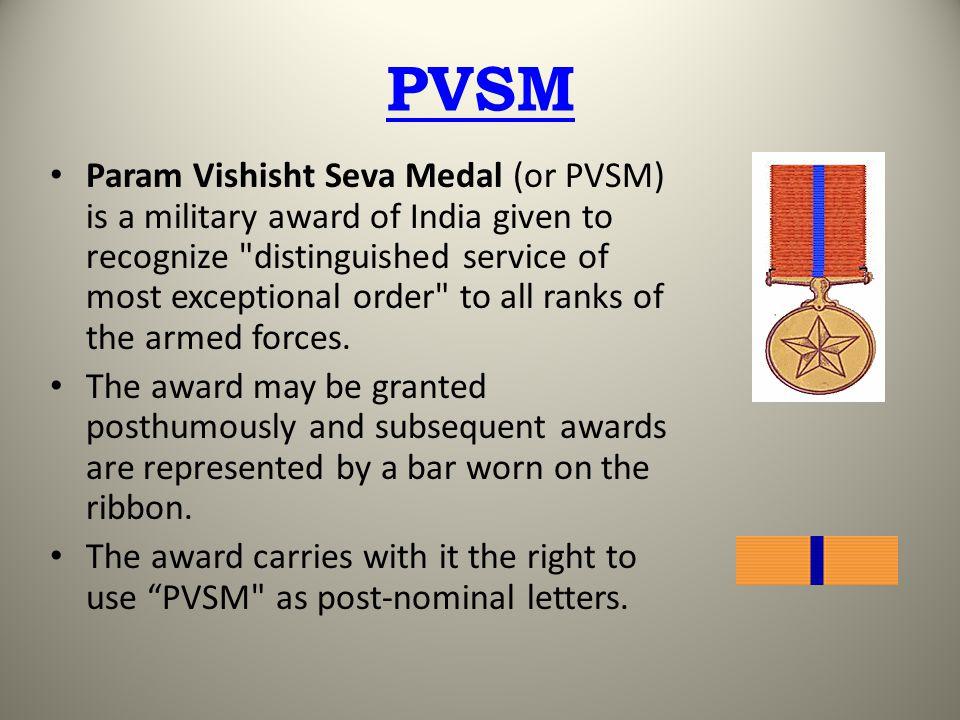 PVSM Param Vishisht Seva Medal (or PVSM) is a military award of India given to recognize
