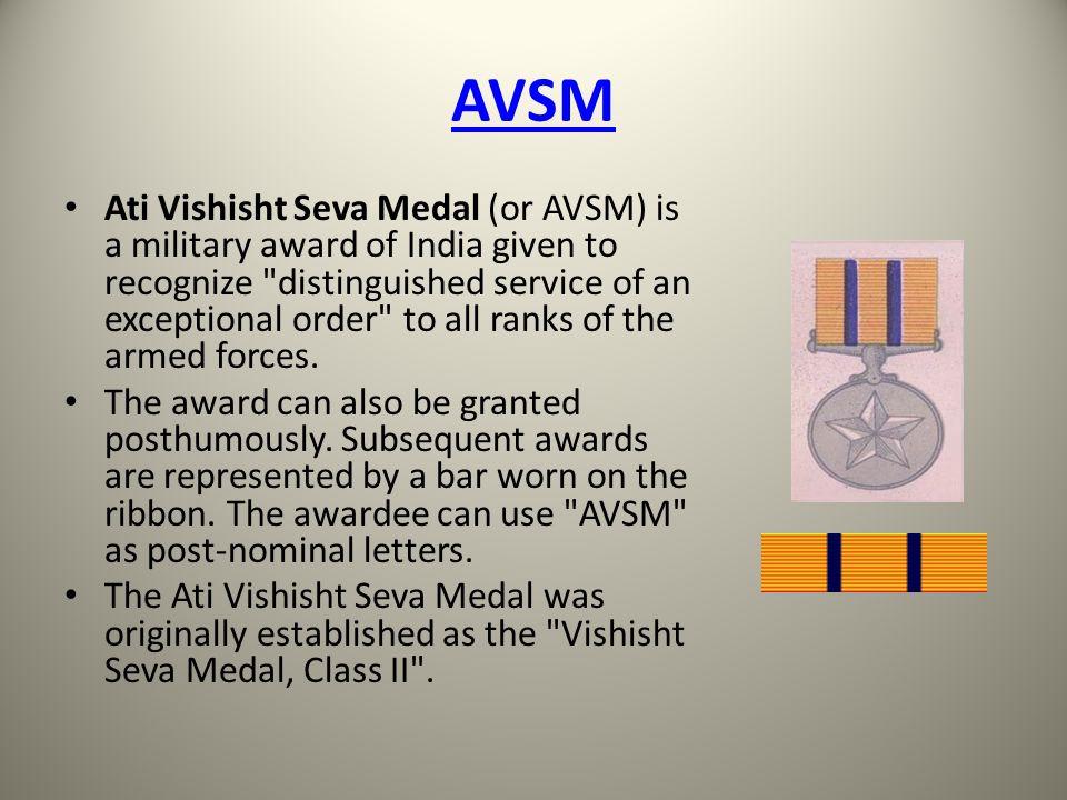 AVSM Ati Vishisht Seva Medal (or AVSM) is a military award of India given to recognize