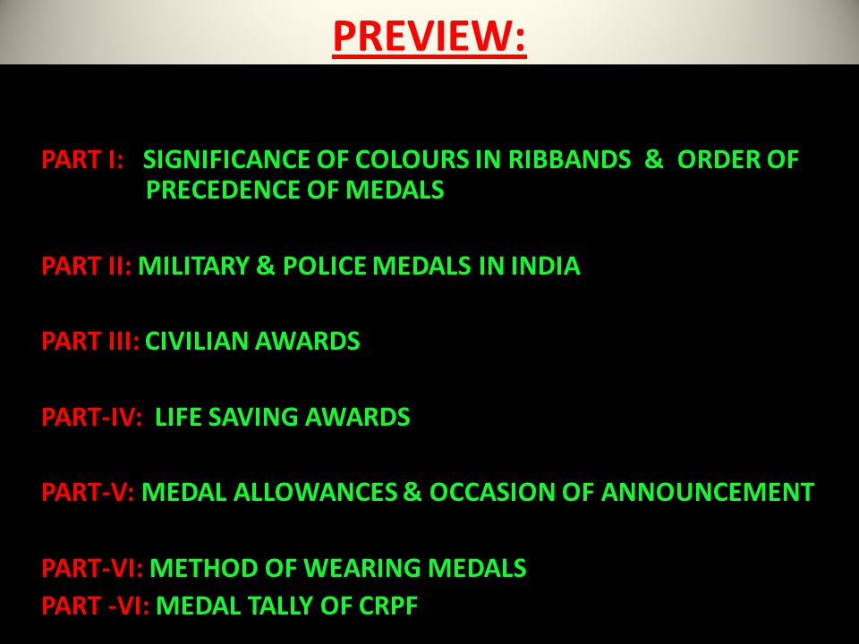 PREVIEW: PART I: SIGNIFICANCE OF COLOURS IN RIBBANDS & ORDER OF PRECEDENCE OF MEDALS PART II: MILITARY & POLICE MEDALS IN INDIA PART III: CIVILIAN AWA