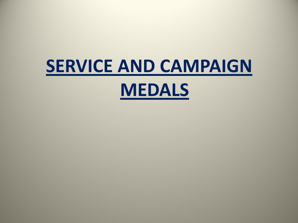 SERVICE AND CAMPAIGN MEDALS
