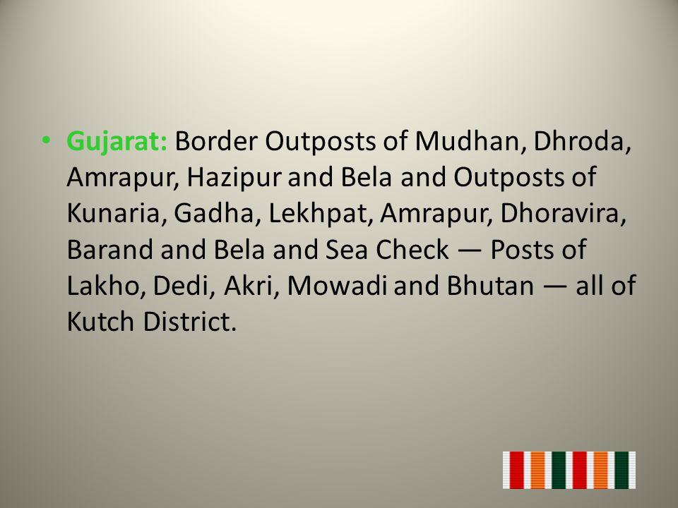 Gujarat: Border Outposts of Mudhan, Dhroda, Amrapur, Hazipur and Bela and Outposts of Kunaria, Gadha, Lekhpat, Amrapur, Dhoravira, Barand and Bela and