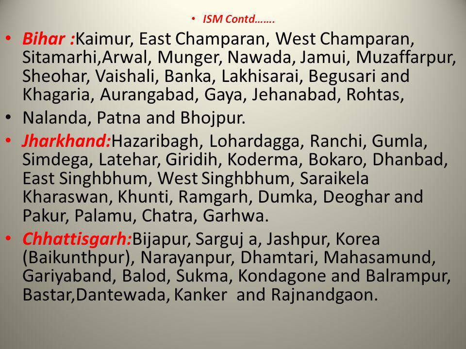 ISM Contd……. Bihar :Kaimur, East Champaran, West Champaran, Sitamarhi,Arwal, Munger, Nawada, Jamui, Muzaffarpur, Sheohar, Vaishali, Banka, Lakhisarai,