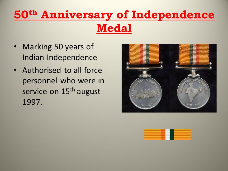 50 th Anniversary of Independence Medal Marking 50 years of Indian Independence Authorised to all force personnel who were in service on 15 th august