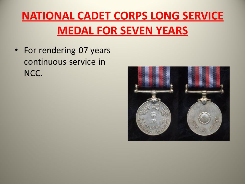 NATIONAL CADET CORPS LONG SERVICE MEDAL FOR SEVEN YEARS For rendering 07 years continuous service in NCC.