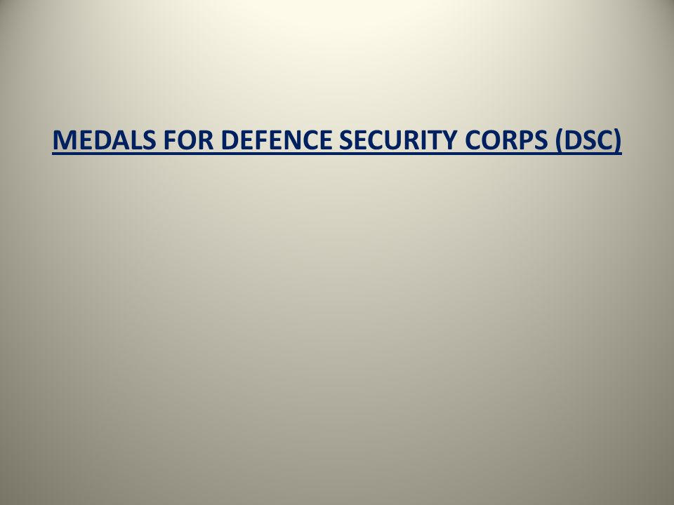 MEDALS FOR DEFENCE SECURITY CORPS (DSC)