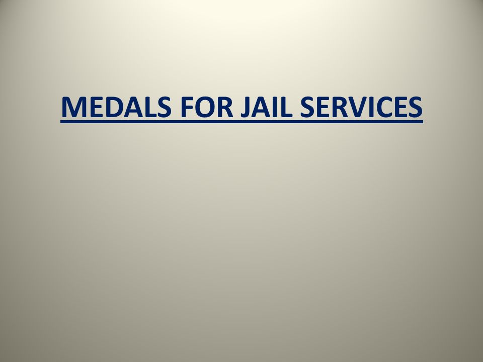 MEDALS FOR JAIL SERVICES