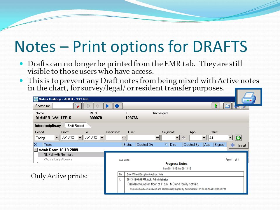 Notes – Print options for DRAFTS Drafts can no longer be printed from the EMR tab. They are still visible to those users who have access. This is to p