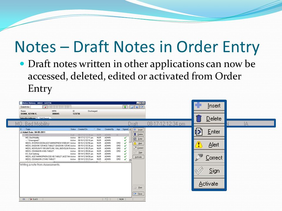 Notes – Draft Notes in Order Entry Draft notes written in other applications can now be accessed, deleted, edited or activated from Order Entry