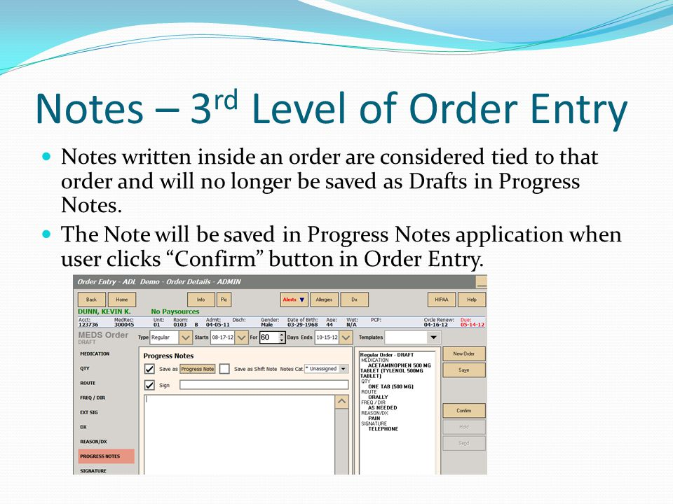 Notes – 3 rd Level of Order Entry Notes written inside an order are considered tied to that order and will no longer be saved as Drafts in Progress Notes.