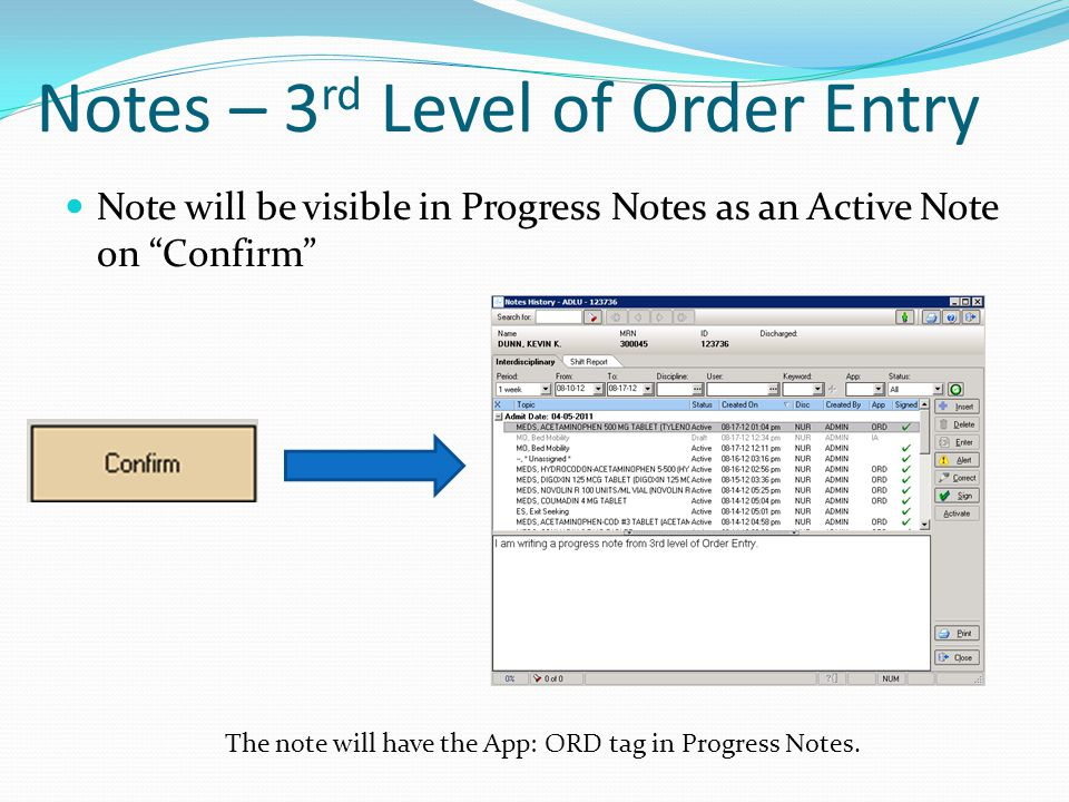 Notes – 3 rd Level of Order Entry Note will be visible in Progress Notes as an Active Note on Confirm The note will have the App: ORD tag in Progress