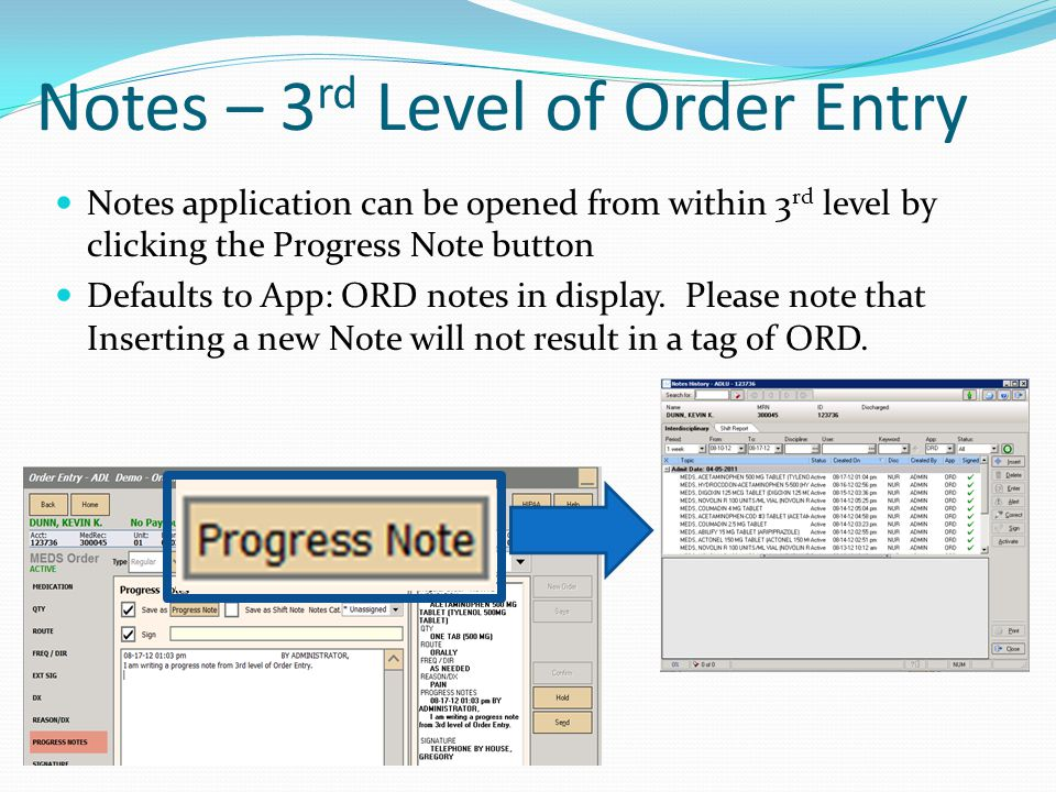 Notes – 3 rd Level of Order Entry Notes application can be opened from within 3 rd level by clicking the Progress Note button Defaults to App: ORD notes in display.