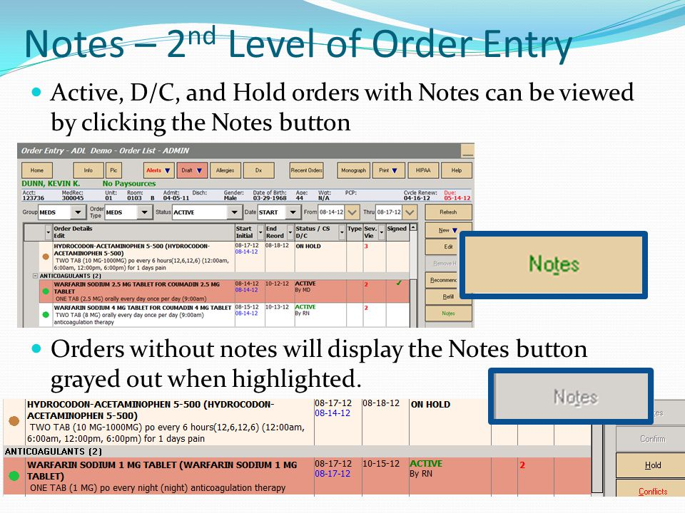 Notes – 2 nd Level of Order Entry Active, D/C, and Hold orders with Notes can be viewed by clicking the Notes button Orders without notes will display