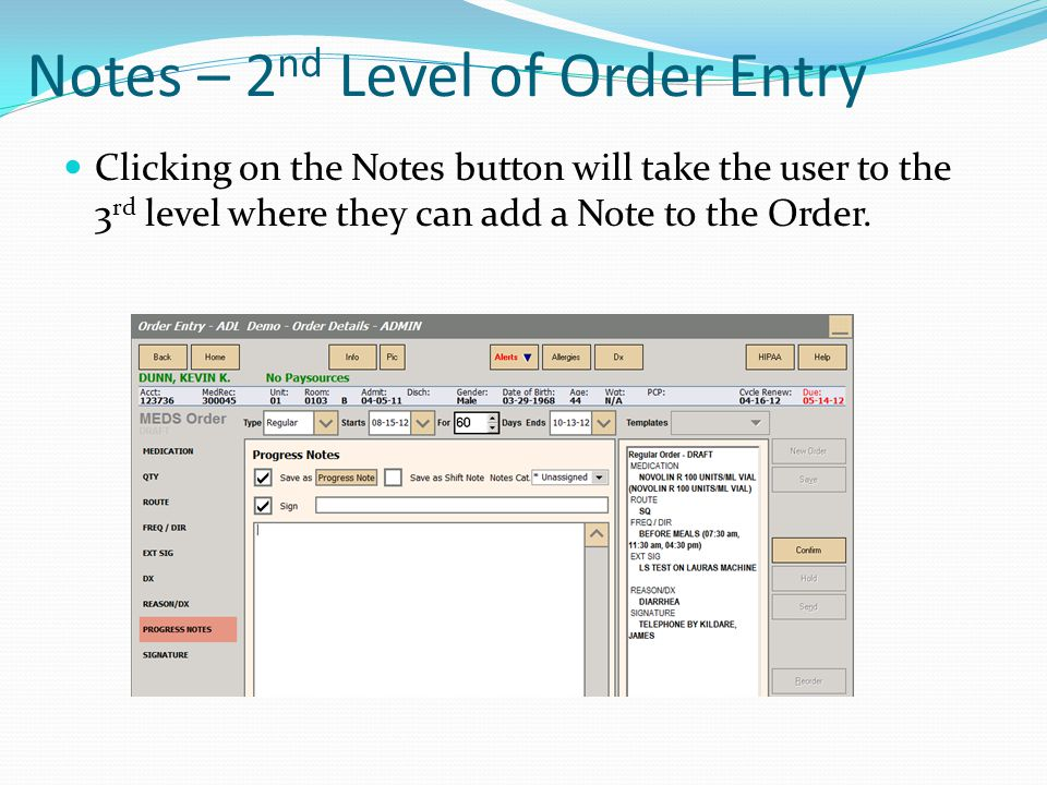 Notes – 2 nd Level of Order Entry Clicking on the Notes button will take the user to the 3 rd level where they can add a Note to the Order.