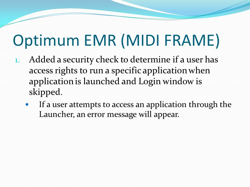 Optimum EMR (MIDI FRAME) 1. Added a security check to determine if a user has access rights to run a specific application when application is launched