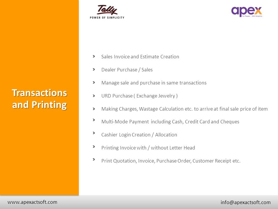 + www.apexactsoft.com info@apexactsoft.com + + Transactions and Printing Sales Invoice and Estimate Creation Dealer Purchase / Sales Manage sale and p