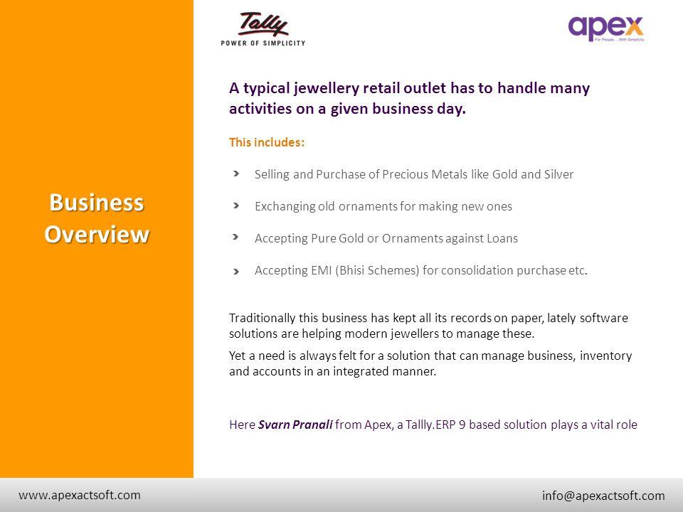 + www.apexactsoft.com info@apexactsoft.com +BusinessOverview A typical jewellery retail outlet has to handle many activities on a given business day.
