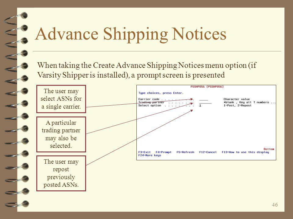 45 Advance Shipping Notices 4 The Advance Shipping Notice function (EDI 856) is an I/O option 4 With the ASN option, users can send Advance Shipping Notices if EDI software is installed