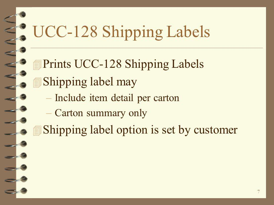 7 UCC-128 Shipping Labels 4 Prints UCC-128 Shipping Labels 4 Shipping label may –Include item detail per carton –Carton summary only 4 Shipping label option is set by customer