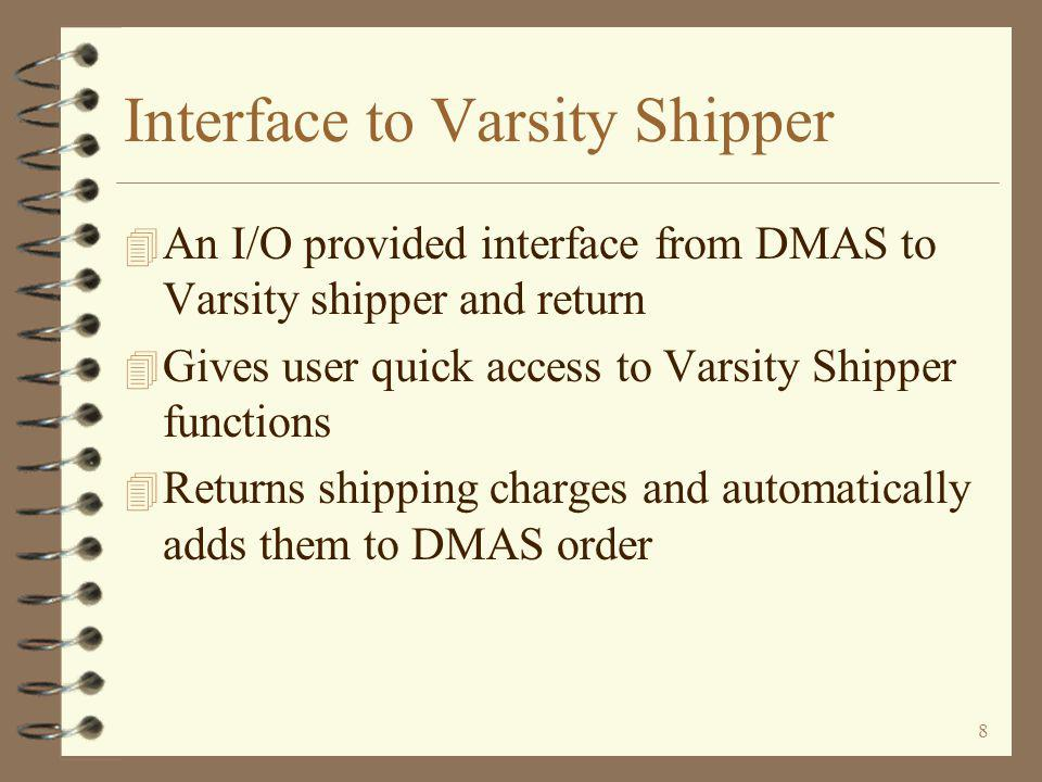 48 I/O Interface to Varsity Shipper 4 Provides an interface between DMAS sales orders and Varsity Logistics Shipper freight rating 4 When freight has been calculated by Varsity Shipper –Adds freight records to DMAS orders –Freight added as special charge records –Order totals are updated