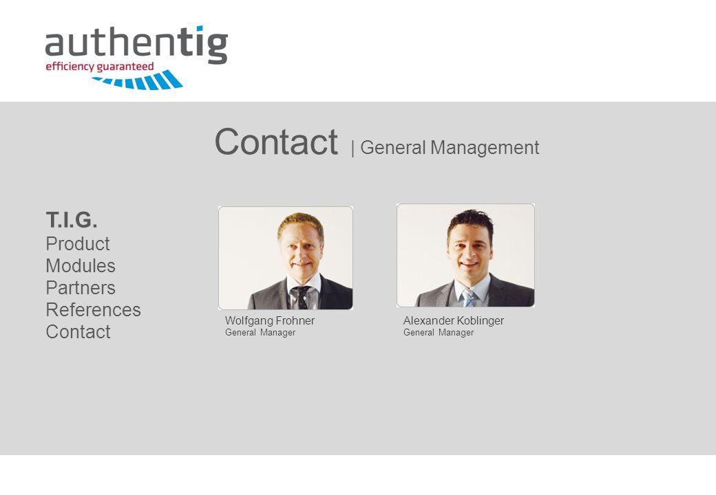Wolfgang Frohner General Manager Alexander Koblinger General Manager Contact | General Management T.I.G.