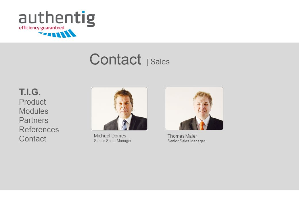 Contact | Sales Thomas Maier Senior Sales Manager Michael Domes Senior Sales Manager T.I.G.