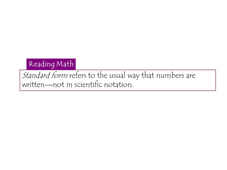 Standard form refers to the usual way that numbers are writtennot in scientific notation. Reading Math