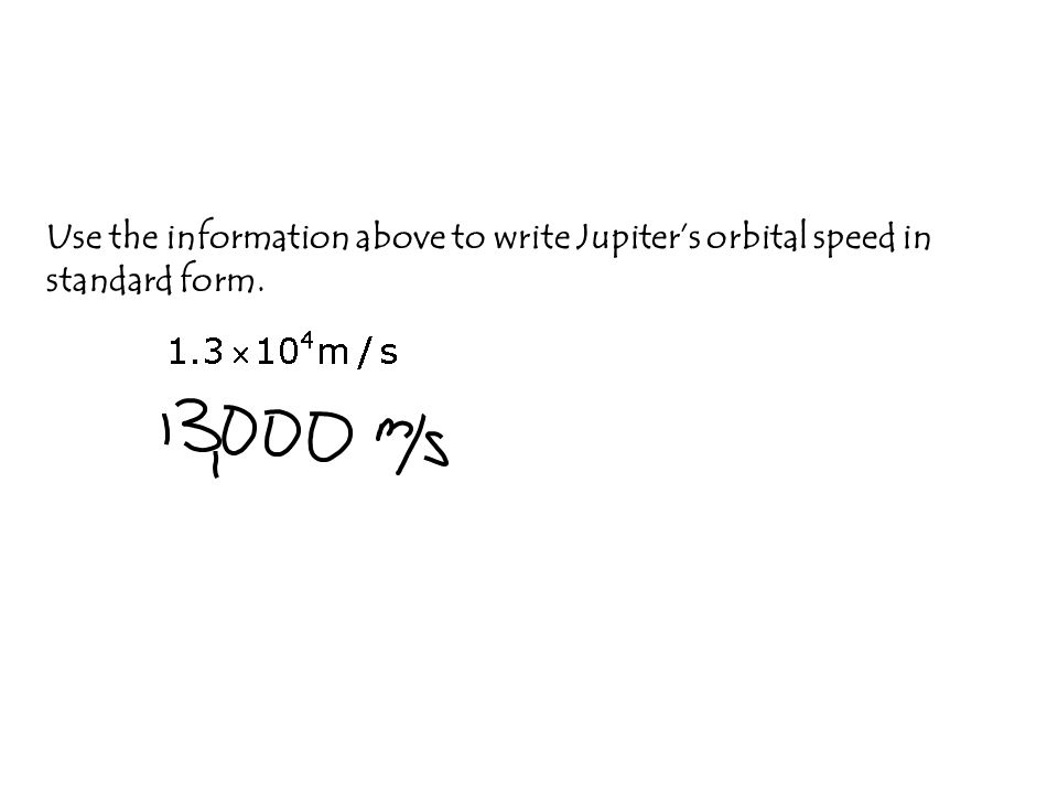 Use the information above to write Jupiters orbital speed in standard form.