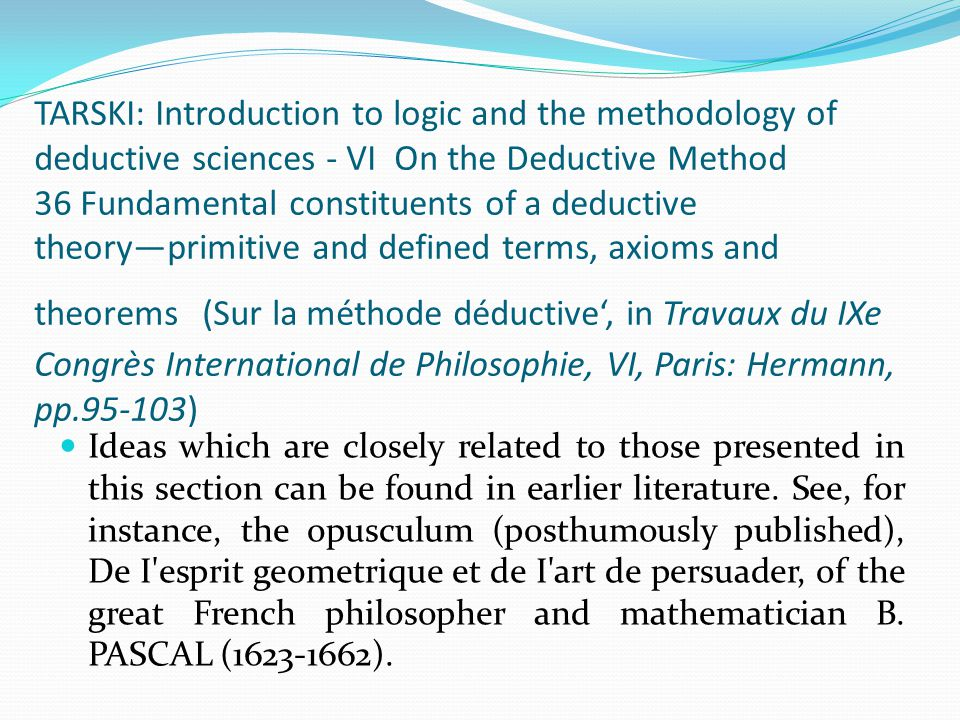 TARSKI: Introduction to logic and the methodology of deductive sciences - VI On the Deductive Method 36 Fundamental constituents of a deductive theory