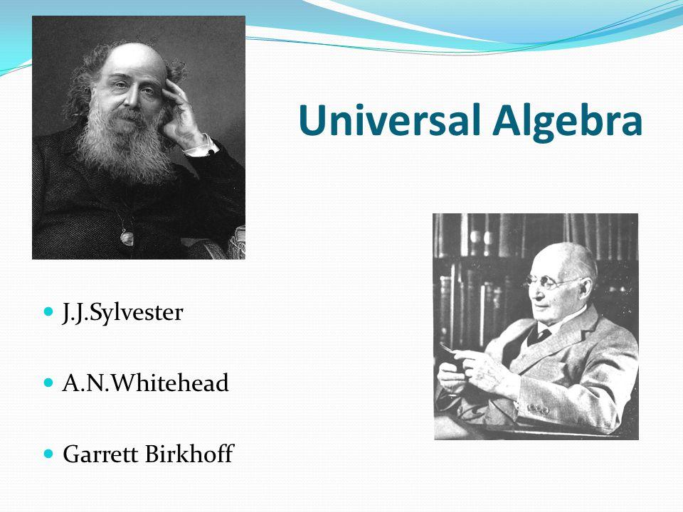 Universal Algebra J.J.Sylvester A.N.Whitehead Garrett Birkhoff