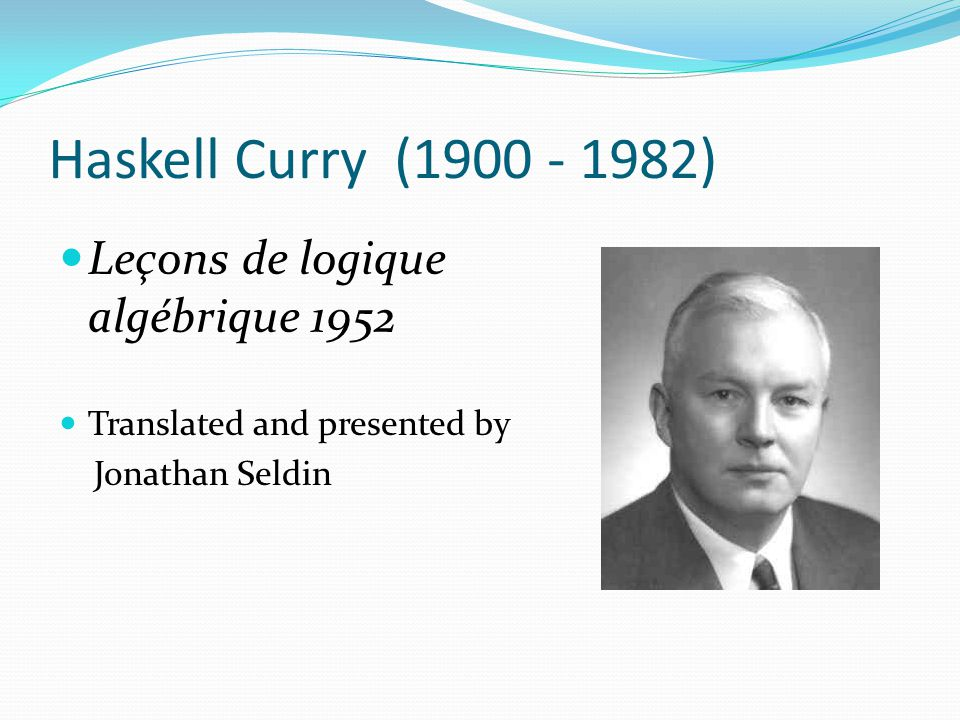 Haskell Curry (1900 - 1982) Leçons de logique algébrique 1952 Translated and presented by Jonathan Seldin