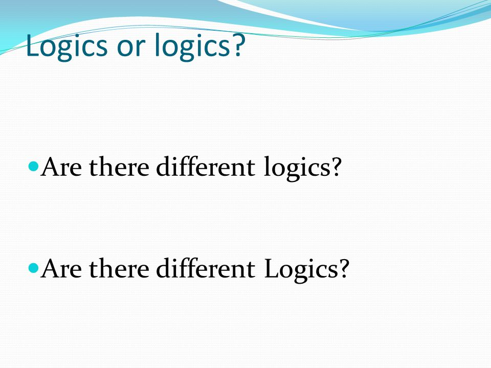 Logics or logics? Are there different logics? Are there different Logics?